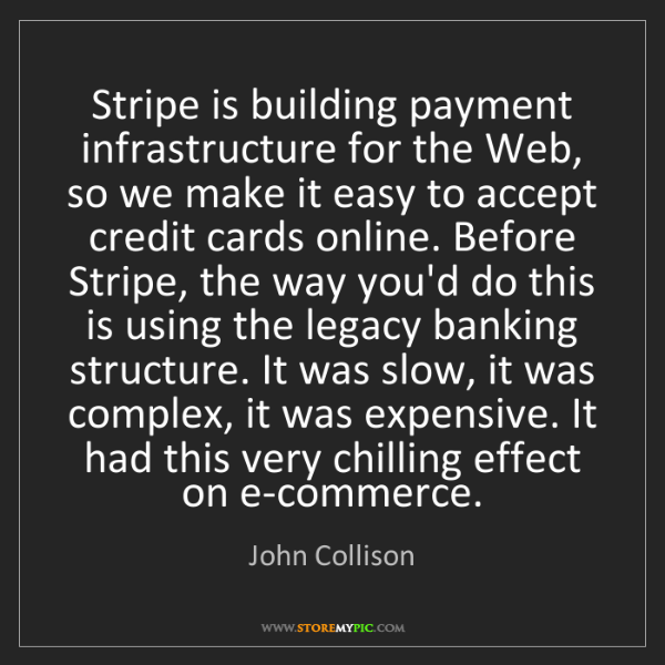 John Collison: Stripe is building payment infrastructure for the Web,...