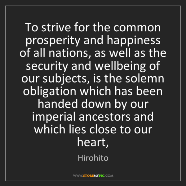 Hirohito: To strive for the common prosperity and happiness of...