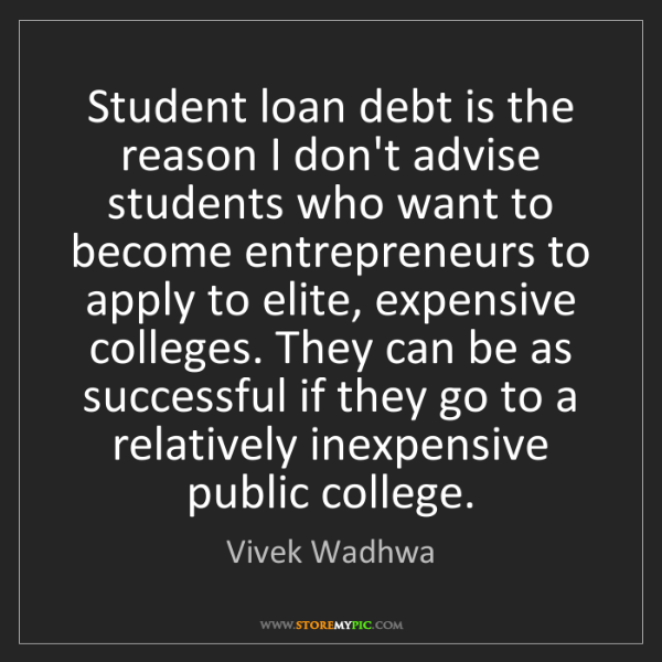 Vivek Wadhwa: Student loan debt is the reason I don't advise students...