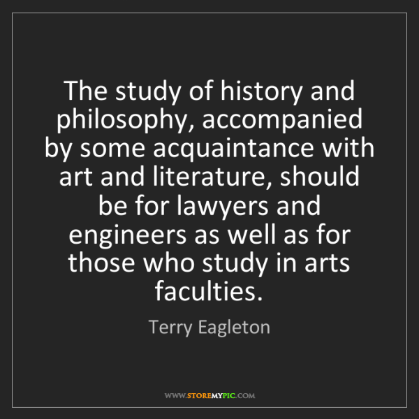 Terry Eagleton: The study of history and philosophy, accompanied by some...