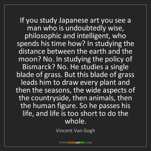 Vincent Van Gogh: If you study Japanese art you see a man who is undoubtedly...