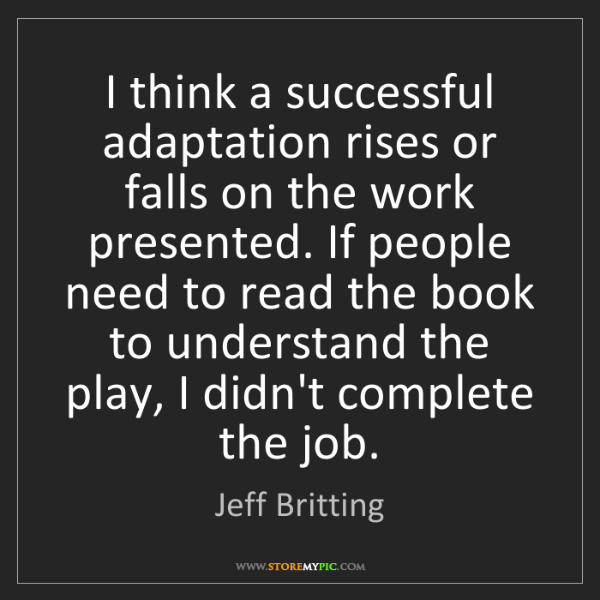 Jeff Britting: I think a successful adaptation rises or falls on the...