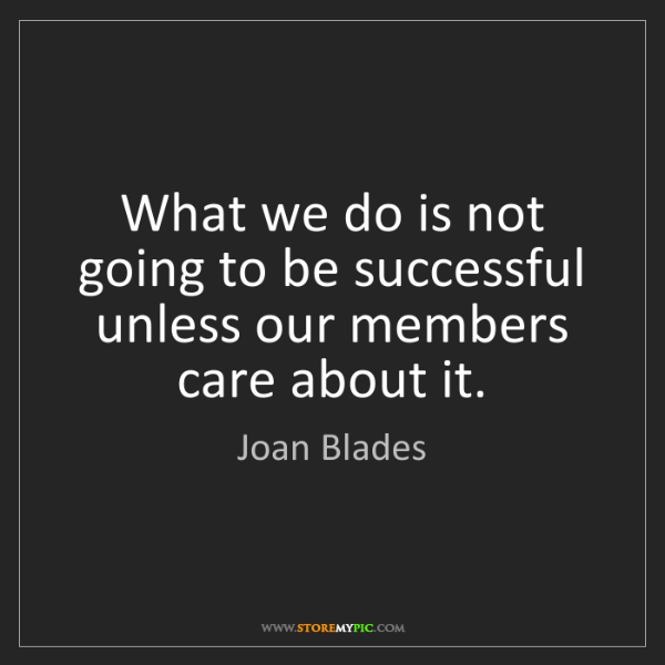 Joan Blades: What we do is not going to be successful unless our members...