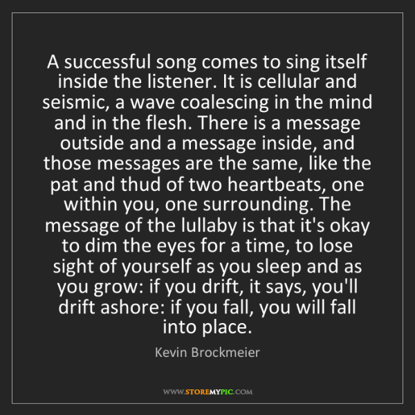 Kevin Brockmeier: A successful song comes to sing itself inside the listener....