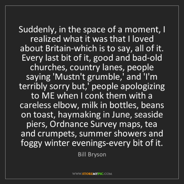 Bill Bryson: Suddenly, in the space of a moment, I realized what it...