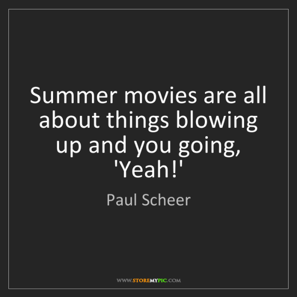 Paul Scheer: Summer movies are all about things blowing up and you...