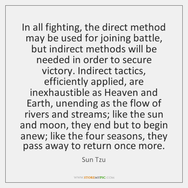 In all fighting, the direct method may be used for joining battle, ...
