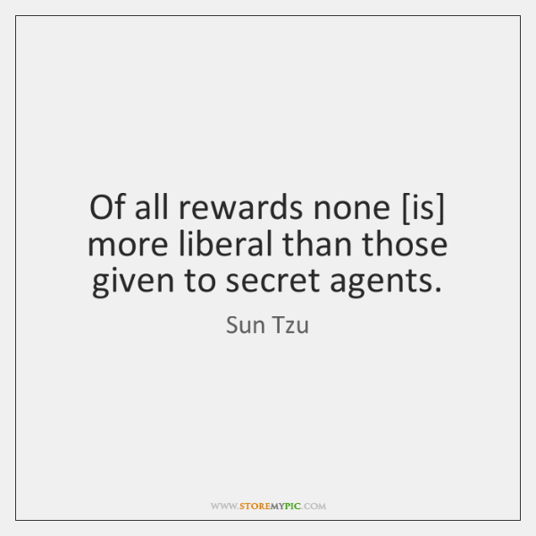 Of all rewards none [is] more liberal than those given to secret ...