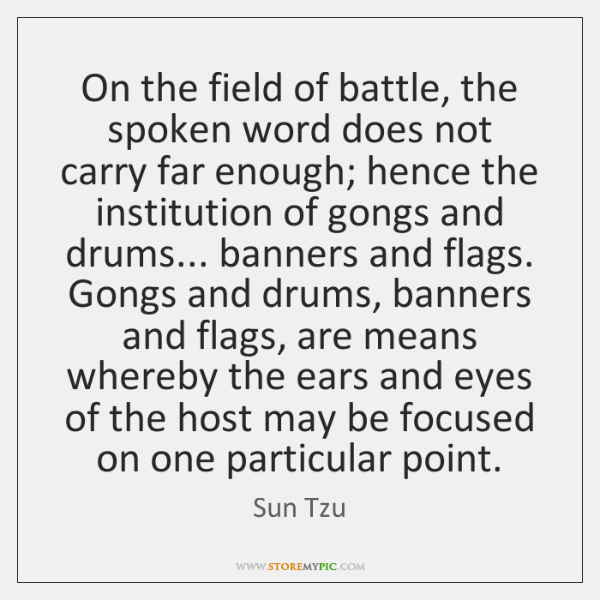 On the field of battle, the spoken word does not carry far ...