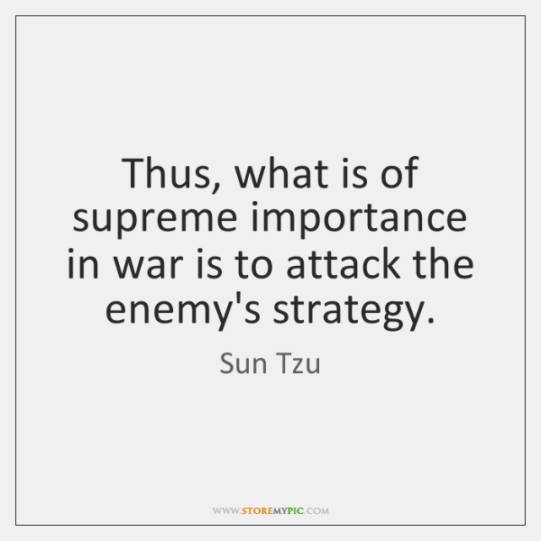 Thus, what is of supreme importance in war is to attack the ...