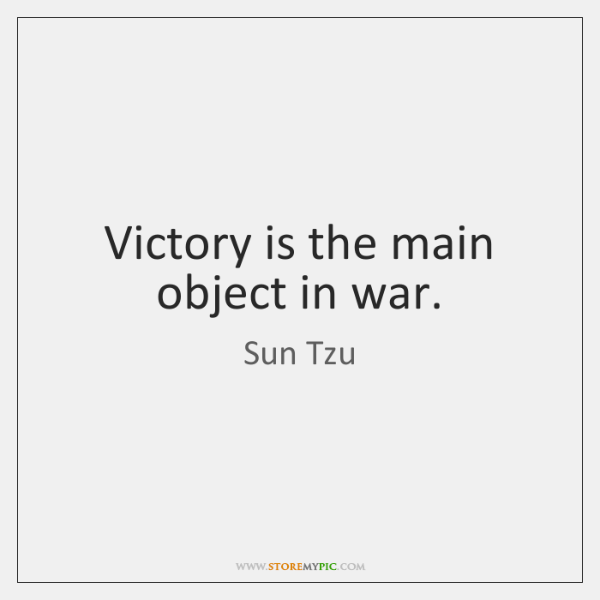 Victory is the main object in war.