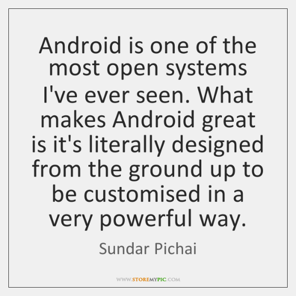 Android is one of the most open systems I've ever seen. What ...