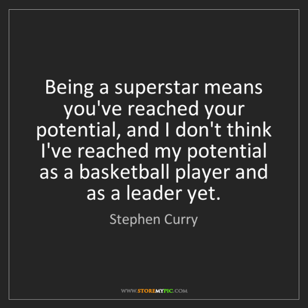 Stephen Curry: Being a superstar means you've reached your potential,...