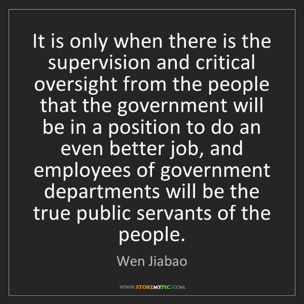 Wen Jiabao: It is only when there is the supervision and critical...