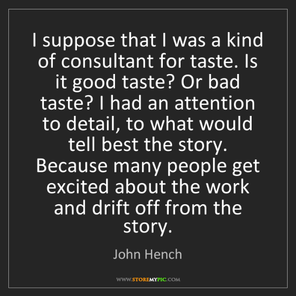 John Hench: I suppose that I was a kind of consultant for taste....