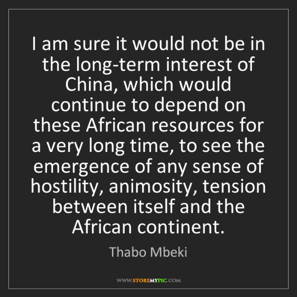 Thabo Mbeki: I am sure it would not be in the long-term interest of...