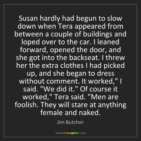 Jim Butcher: Susan hardly had begun to slow down when Tera appeared...