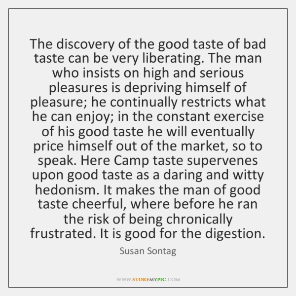 The discovery of the good taste of bad taste can be very ...