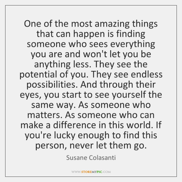 One of the most amazing things that can happen is finding someone ...