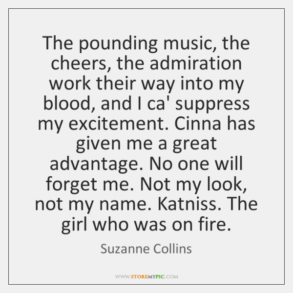 The pounding music, the cheers, the admiration work their way into my ...