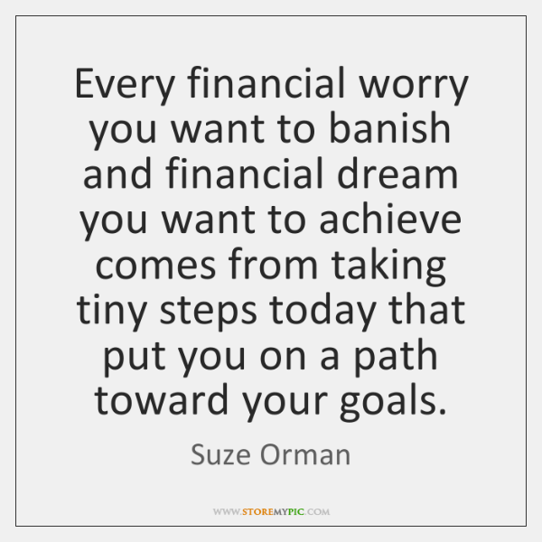 Every financial worry you want to banish and financial dream you want ...
