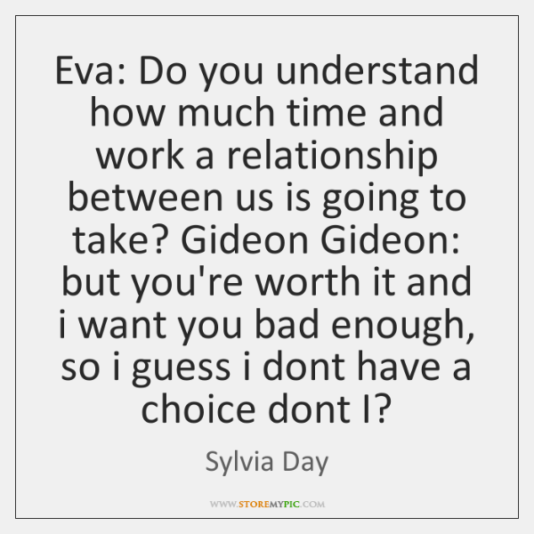 Eva: Do you understand how much time and work a relationship between ...