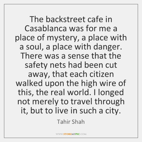 The backstreet cafe in Casablanca was for me a place of mystery, ...
