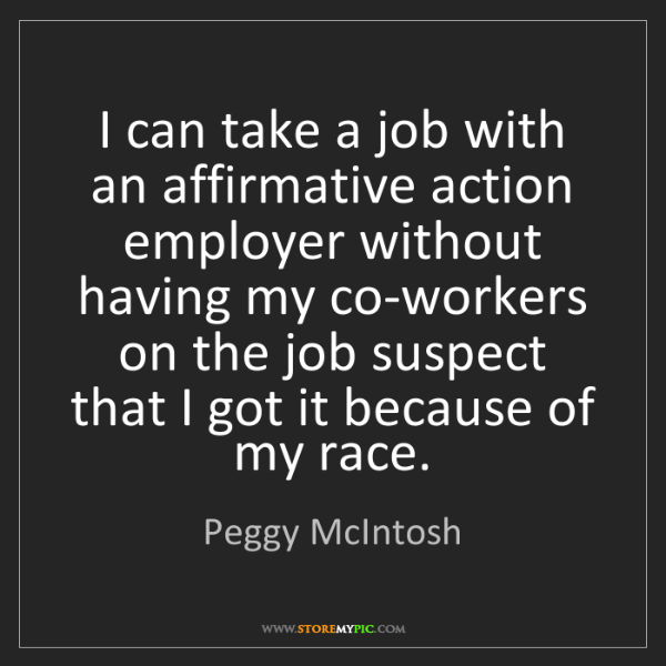 Peggy McIntosh: I can take a job with an affirmative action employer...