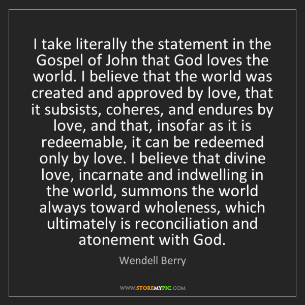 Wendell Berry: I take literally the statement in the Gospel of John...
