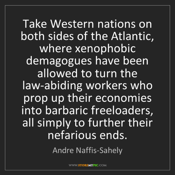 Andre Naffis-Sahely: Take Western nations on both sides of the Atlantic, where...