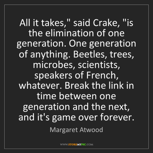 "Margaret Atwood: All it takes,"" said Crake, ""is the elimination of one..."