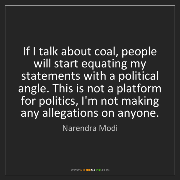 Narendra Modi: If I talk about coal, people will start equating my statements...