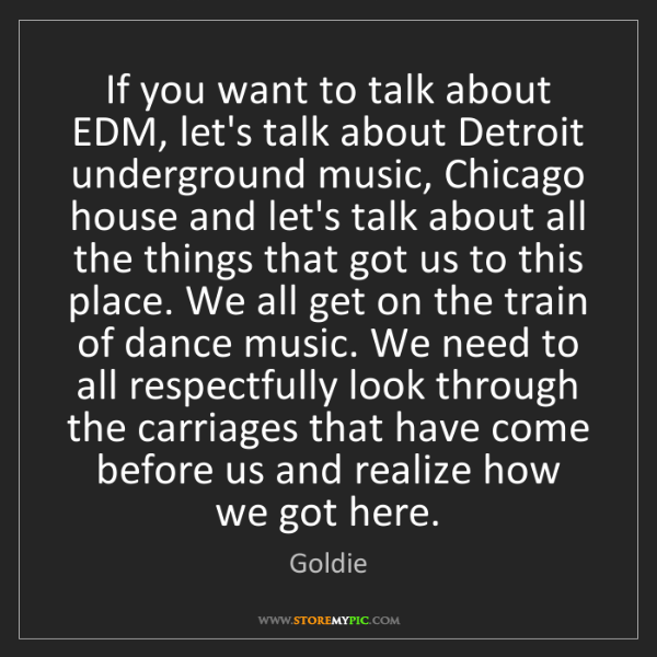 Goldie: If you want to talk about EDM, let's talk about Detroit...