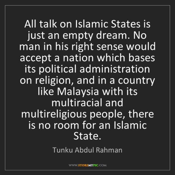 Tunku Abdul Rahman: All talk on Islamic States is just an empty dream. No...