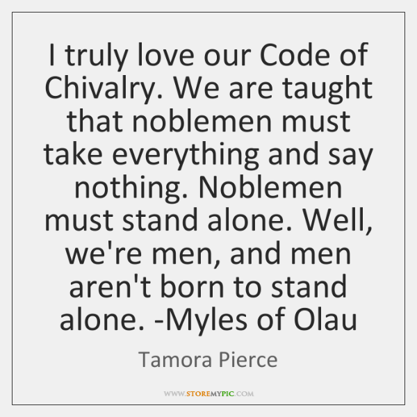 I truly love our Code of Chivalry. We are taught that noblemen ...