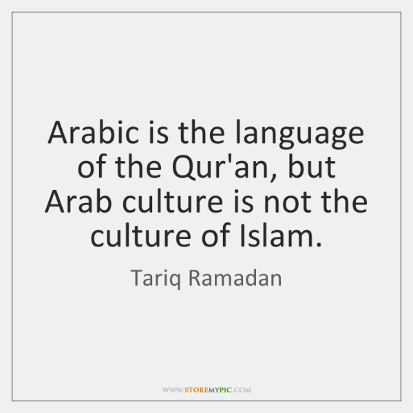 Arabic is the language of the Qur'an, but Arab culture is not ...