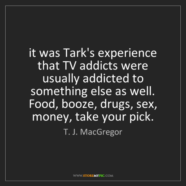 T. J. MacGregor: it was Tark's experience that TV addicts were usually...