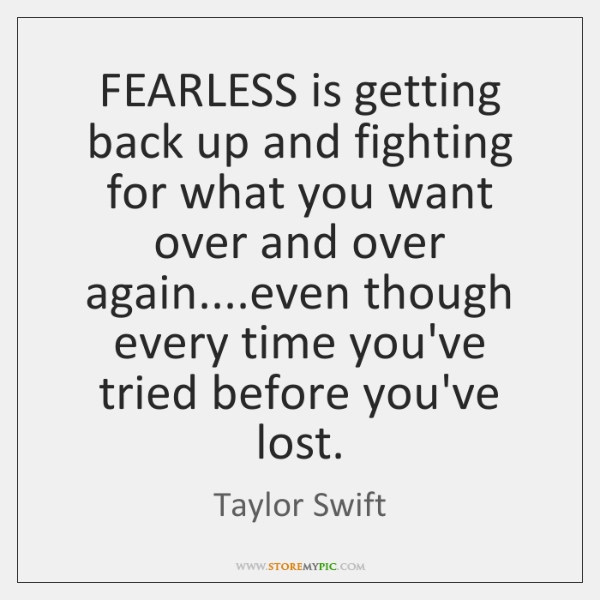 Fearless Is Getting Back Up And Fighting For What You Want Over
