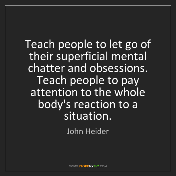 John Heider: Teach people to let go of their superficial mental chatter...