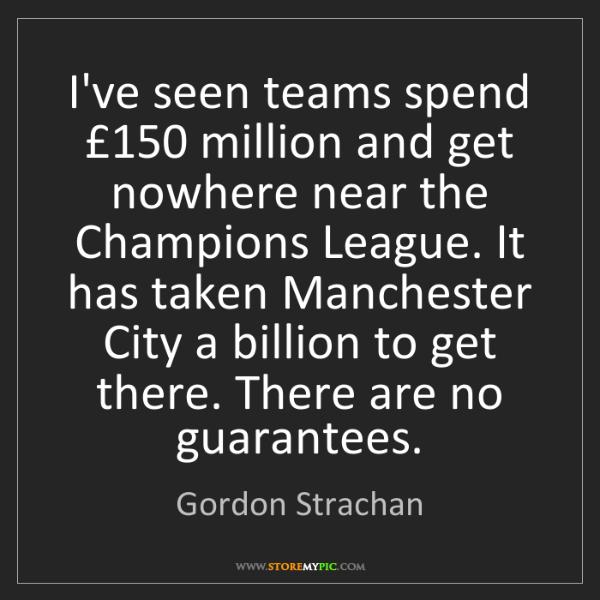 Gordon Strachan: I've seen teams spend