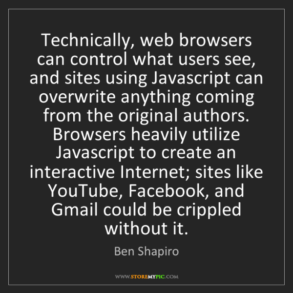 Ben Shapiro: Technically, web browsers can control what users see,...
