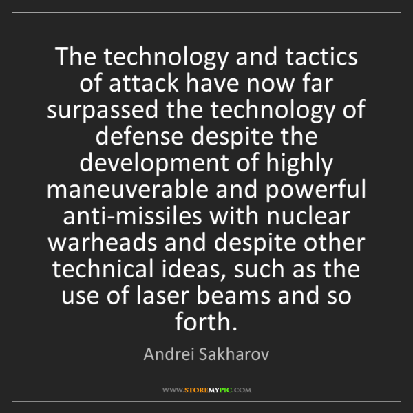 Andrei Sakharov: The technology and tactics of attack have now far surpassed...