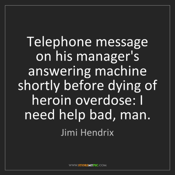 Jimi Hendrix: Telephone message on his manager's answering machine...