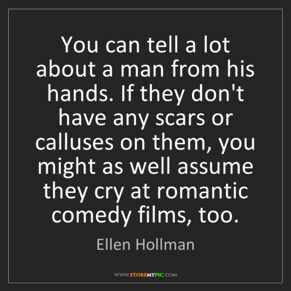 Ellen Hollman: You can tell a lot about a man from his hands. If they...