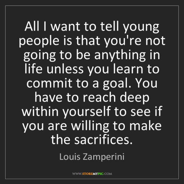 Louis Zamperini: All I want to tell young people is that you're not going...