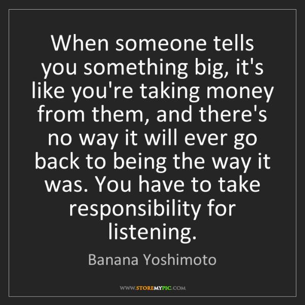 Banana Yoshimoto: When someone tells you something big, it's like you're...