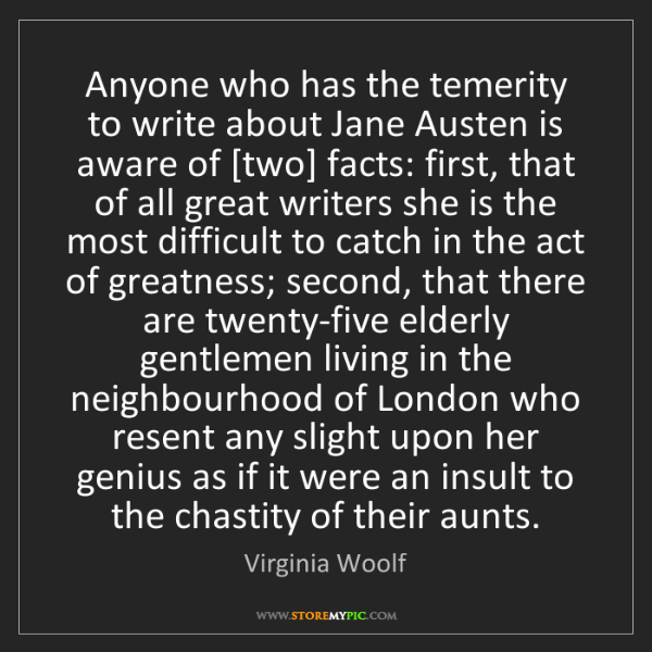 Virginia Woolf: Anyone who has the temerity to write about Jane Austen...