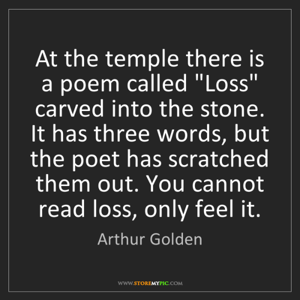 """Arthur Golden: At the temple there is a poem called """"Loss"""" carved into..."""