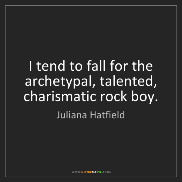 Juliana Hatfield: I tend to fall for the archetypal, talented, charismatic...