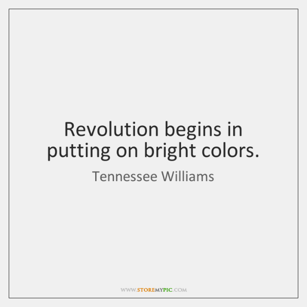 Revolution begins in putting on bright colors.